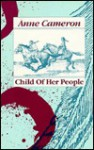Child of Her People - Anne Cameron