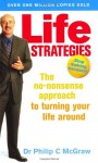 Life Strategies: The No-Nonsense Approach to Turning Your Life Around - Phillip C. McGraw