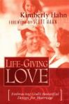 Life-Giving Love: Embracing God's Beautiful Design for Marriage - Kimberly Hahn
