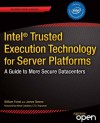 Intel® Trusted Execution Technology for Server Platforms: A Guide to More Secure Datacenters - William Futral, James Greene