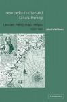 New England's Crises and Cultural Memory: Literature, Politics, History, Religion, 1620-1860 - John McWilliams