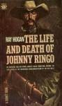 The Life and Death of Johnny Ringo - Ray Hogan