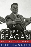 Governor Reagan His Rise to Power - Lou Cannon