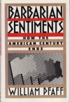 Barbarian Sentiments: How the American Century Ends - William Pfaff