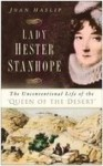 Lady Hester Stanhope: The Unconventional Life of the 'Queen of the Desert' - Joan Haslip
