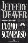 L'uomo scomparso - Jeffery Deaver, Maura Parolini, Matteo Curtoni