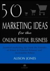 50 Marketing Ideas for the Online Retail Business - Alison Jones