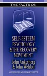 The Facts on Self-Esteem, Psychology, and the Recovery Movement - John Weldon, John Ankerberg