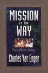 Mission on the Way: Issues in Mission Theology - Charles E. Van Engen