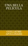 Una bella película - Guillaume Apollinaire