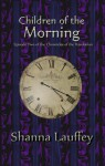 Children of the Morning - Shanna Lauffey