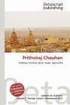Prithviraj Chauhan - Lambert M. Surhone, Mariam T. Tennoe, Susan F. Henssonow