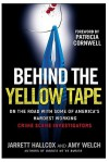 Behind the Yellow Tape: On the Road with Some of America's Hardest Working Crime Scene Investigators - Patricia Cornwell, Jarrett Hallcox, Amy Welch