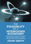 The Possiblity of a Hydrogen Economy:Renewable Energy Future - John Smith