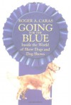 Going for the Blue: Inside the World of Show Dogs and Dog Shows - Roger A. Caras