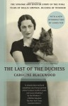 The Last of the Duchess: The Strange and Sinister Story of the Final Years of Wallis Simpson, Duchess of Windsor (Vintage) - Caroline Blackwood, James Fox