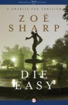 Die Easy (The Charlie Fox Thrillers) - Zoë Sharp
