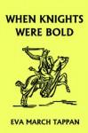 When Knights Were Bold - Eva March Tappan