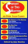 The Servant of Two Masters & Other Italian Classics (Eric Bentley's Dramatic Repertoire) - Eric Bentley, Carlo Gozzi, Niccolò Machiavelli, Angelo Beolco