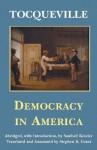 Democracy in America - Alexis de Tocqueville, Sanford Kessler, Stephen D. Grant