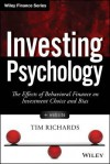 Investing Psychology, + Website: The Effects of Behavioral Finance on Investment Choice and Bias - Tim Richards
