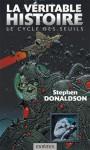La véritable Histoire (Le cycle des Seuils #1) - Patrick Marcel, Stephen R. Donaldson