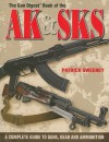 The Gun Digest Book of the AK & SKS: A Complete Guide to Guns, Gear and Ammunition - Patrick Sweeney