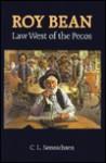 Roy Bean: Law West of the Pecos - C.L. Sonnichsen
