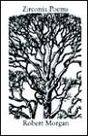Zirconia Poems - Robert Morgan