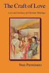 The Craft of Love: Love and Intimacy in Christian Marriage - Stan Parmisano