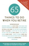 65 Things to Do When You Retire: 65 Notable Achievers on How to Make the Most of the Rest of Your Life - Mark Chimsky-Lustig
