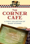 The Corner Cafe: A Tasty Collection of Short Stories - BBT Cafe Authors, Marian Allen, Maryann Miller, Bodie Parkhurst, Bob Sanchez, Mary Montague Sikes, Red Tash, Christine Verstraete, Shonell Bacon, Karen Casey Fitzjerrell, W. S. Gager, Helen Ginger, Dani Greer, Audrey Lintner, Morgan Mandel, S.B. Lerner