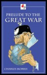 Prelude to the Great War (Illustrated) - Charles Morris