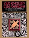 Old English Tile Designs for Artists and Craftspeople - Carol Belanger Grafton