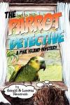 The Parrot Detective - Gerald Hausman, Loretta Hausman