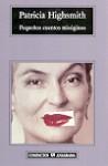 Pequeños cuentos misóginos - Patricia Highsmith, Maribel De Juan