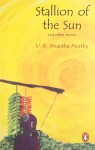 Stallion of the Sun and Other Stories - U.R. Ananthamurthy
