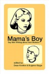 Mama's Boy: Gay Men Write about Their Mothers - Dean Kostos