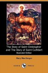 The Story of Saint Christopher and the Story of Saint Cuthbert (Illustrated Edition) (Dodo Press) - Mary Esther Miller MacGregor, Eleanor Fortescue-Brickdale