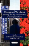 Hexagonal Variations: Diversity, Plurality and Reinvention in Contemporary France. - Jo McCormack, Murray Pratt, Alistair Rolls
