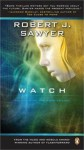 Watch: Book II in the WWW Trilogy - Robert J. Sawyer