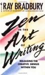 Zen and the Art of Writing - Ray Bradbury