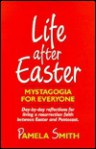 Life After Easter: Mystagogia for Everyone - Pamela Smith