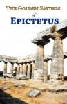 The Golden Sayings of Epictetus - Epictetus