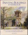 Painting Buildings in Watercolor - Ranulph Bye