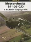 Messerschmitt Bf 109 C/D in the Polish Campaign 1939 - Marek Murawski
