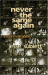 Never the Same Again: A Rock 'n' Roll Gothic - Jesse Sublett