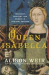 Queen Isabella: Treachery, Adultery, and Murder in Medieval England - Alison Weir, Lisette Lecat