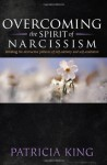 Overcoming the Spirit of Narcissism - Patricia King