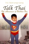 Talk Thai: The Adventures of Buddhist Boy - Ira Sukrungruang